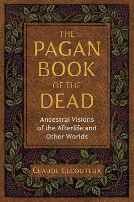 Pagan Book of the Dead, The: Ancestral Visions of the Afterl...