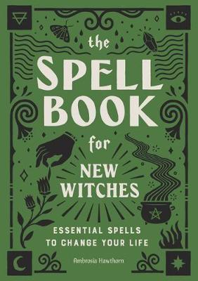 Spell Book for New Witches, The: Essential Spells to Change ...
