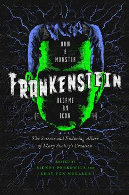 Frankenstein: How A Monster Became an Icon: The Science and ...