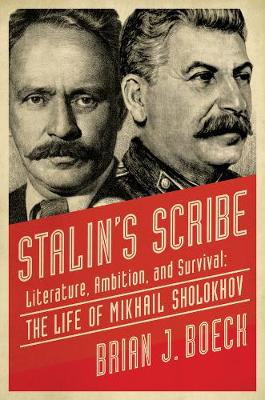 Stalin's Scribe: Literature, Ambition, and Survival: T...