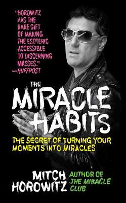 Miracle Habits, The: The Secret of Turning Your Moments into Miracles