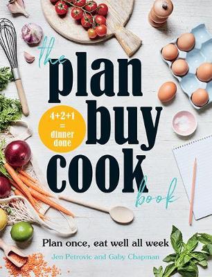 Plan Buy Cook Book, The: Plan once, eat well all week