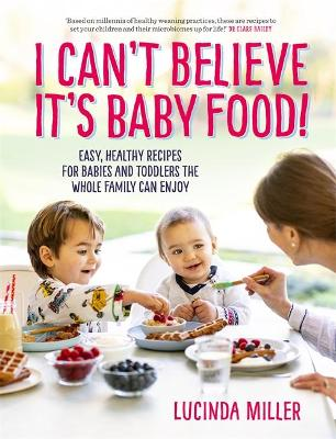 I Can't Believe It's Baby Food!: Easy, healthy r...