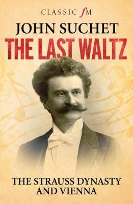 Last Waltz, The: The Strauss Dynasty and Vienna