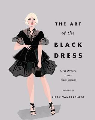 Art of the Black Dress, The: Over 30 Ways to Wear Black Dres...