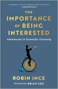 Importance of Being Interested, The: Adventures in Scientific Curiosity