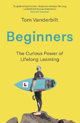 Beginners: The Joy and Transformative Power of Lifelong Lear...