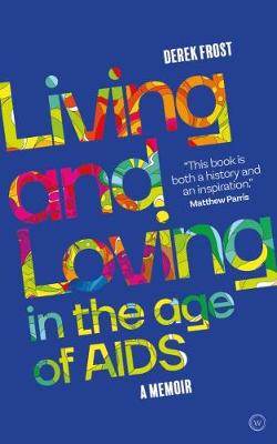 Living and Loving in the Age of AIDS: A memoir