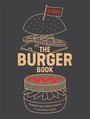 Burger Book, The: Banging Burgers, Sides and Sauces to Cook ...