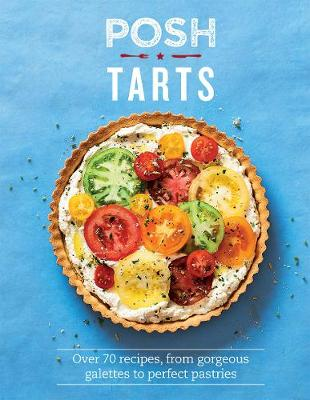 Posh Tarts: Over 70 Recipes, From Gorgeous Galettes to Perfe...