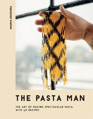 Pasta Man, The: The Art of Making Spectacular Pasta – ...