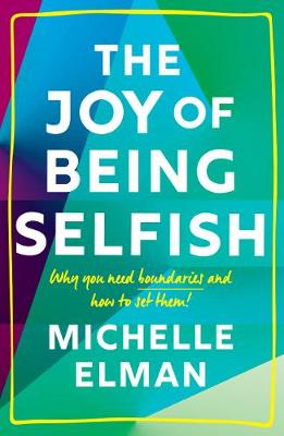 Joy of Being Selfish, The: Why you need boundaries and how t...