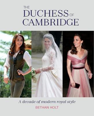 Duchess of Cambridge, The: A Decade of Modern Royal Style