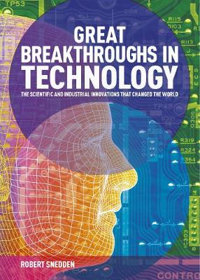 Great Breakthroughs in Technology: The Scientific and Indust...