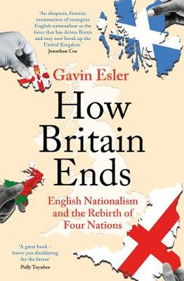 How Britain Ends: English Nationalism and the Rebirth of Fou...