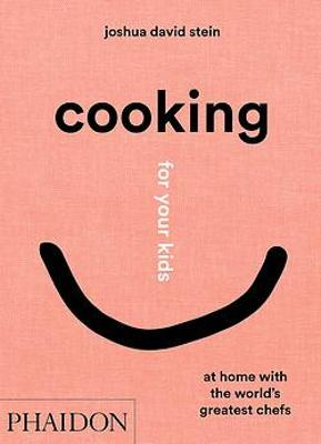 Cooking for Your Kids: Recipes and Stories from Chefs'...