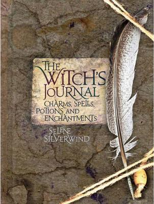 Witch's Journal, The: Charms, Spells, Potions and Ench...