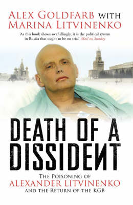 Death of a Dissident: The Poisoning of Alexander Litvinenko ...