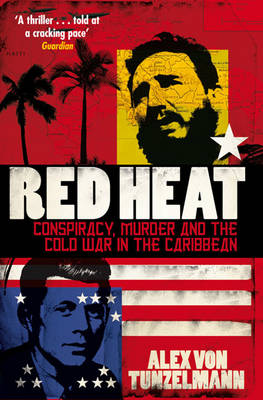 Red Heat: Conspiracy, Murder and the Cold War in the Caribbe...