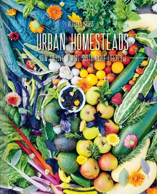 Urban Homesteads: How to Live a More Sustainable Lifestyle