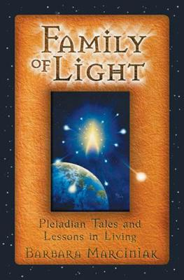 Family of Light, The: Pleiadian Tales and Lessons in Living