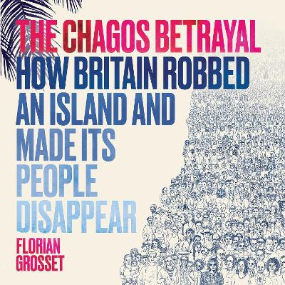 Chagos Betrayal, The: How Britain Robbed an Island and Made ...