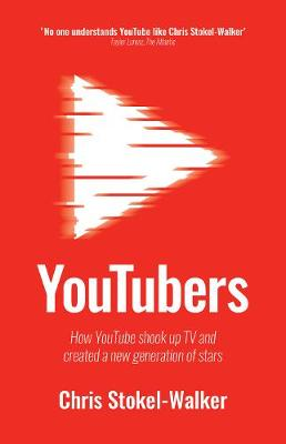 YouTubers: How YouTube Shook Up TV and Created a New Generat...