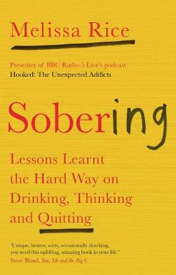 Sobering: Lessons Learnt the Hard Way on Drinking, Thinking ...