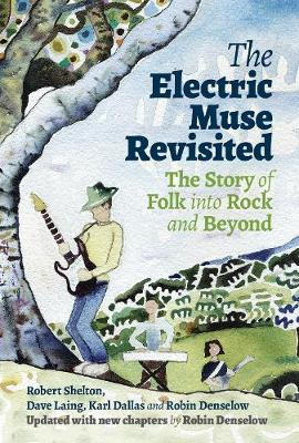 Electric Muse Revisited, The: The Story of Folk into Rock an...