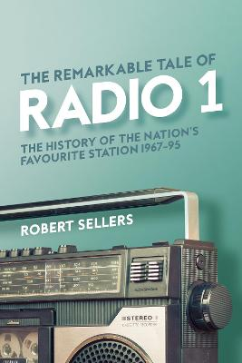 Remarkable Tale of Radio 1, The: The History of the Nation&#...