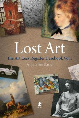 Lost Art, The: The Art Loss Register Casebook Volume One