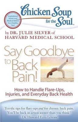 Chicken Soup for the Soul: Say Goodbye to Back Pain!: How to...