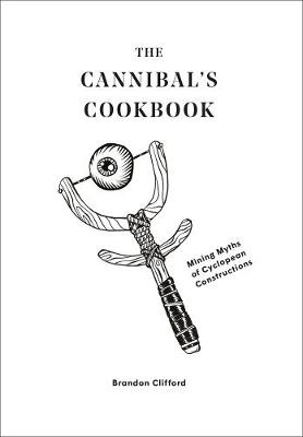 Cannibal's Cookbook, The: Mining Myths of Cyclopean Co...