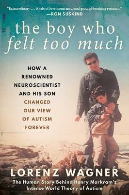 Boy Who Felt Too Much, The: How a Renowned Neuroscientist an...