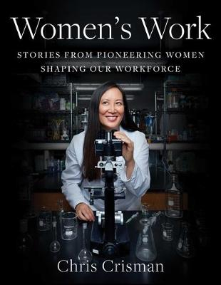 Women's Work: Stories from Pioneering Women Shaping Ou...