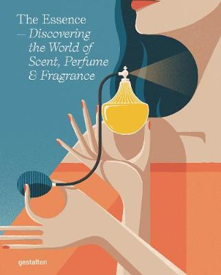 Essence, The: Discovering the World of Scent, Perfume and Fr...