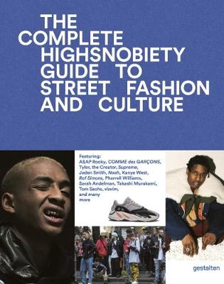 Incomplete, The: Highsnobiety Guide to Street Fashion and Cu...