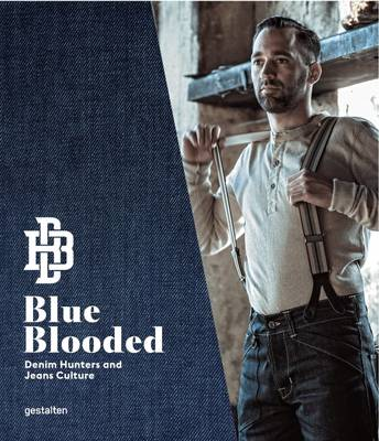 Blue Blooded: Denim Hunters and Jeans Culture