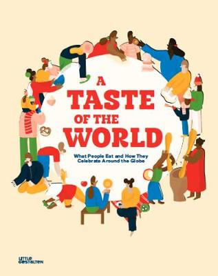 Taste of the World, A: What People Eat and How They Celebrat...