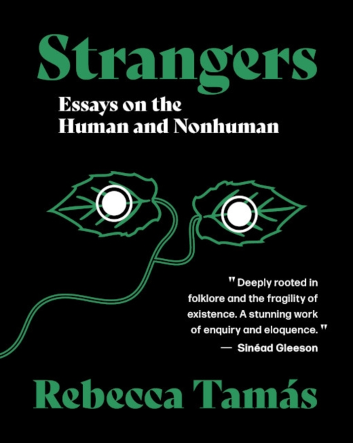 Signed Edition: Strangers: Essays on the Human and Nonhuman by Rebecca Tamas