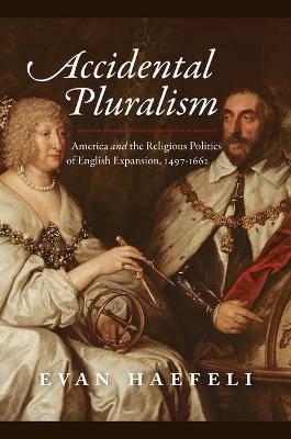 Accidental Pluralism: America and the Religious Politics of ...