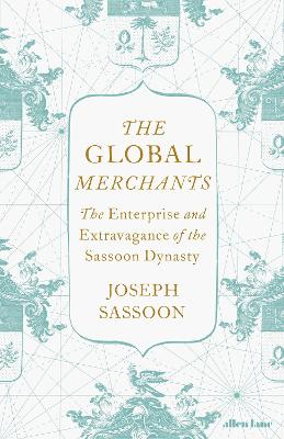 Global Merchants, The: The Enterprise and Extravagance of th...