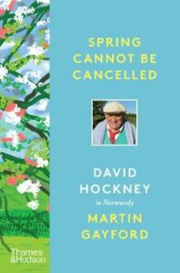 Spring Cannot be Cancelled: David Hockney in Normandy – A SUNDAY TIMES BESTSELLER