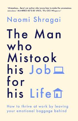 Man Who Mistook His Job for His Life, The: How to Thrive at Work by Leaving Your Emotional Baggage Behind