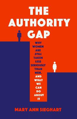 Authority Gap, The: Why women are still taken less seriously...