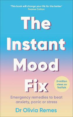 Instant Mood Fix, The: Emergency remedies to beat anxiety, p...