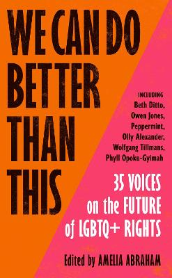 We Can Do Better Than This: 35 Voices on the Future of LGBTQ...