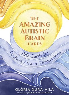 Amazing Autistic Brain Cards, The: 150 Cards with Strengths and Challenges for Positive Autism Discussions