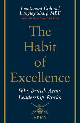 Habit of Excellence, The: Why British Army Leadership Works