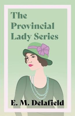 Provincial Lady Series, The: Diary of a Provincial Lady, The...